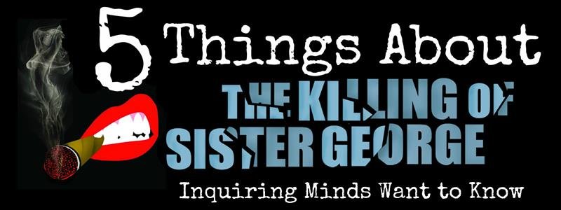 5 Things About Sister George
