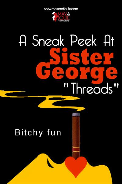 "A Sneak Peek at Sister George ""Threads"""