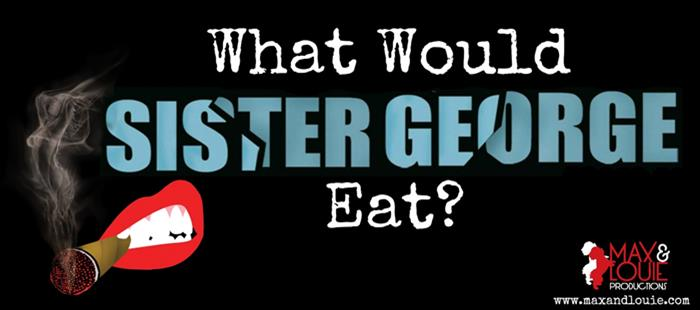 What Would Sister George Eat?